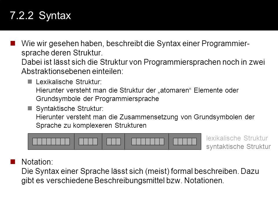 7.2.1Syntax vs. Semantik Bei der Beschreibung einer Programmiersprache unterscheidet man zwischen Syntax und Semantik der Sprache: Unter der Syntax ei