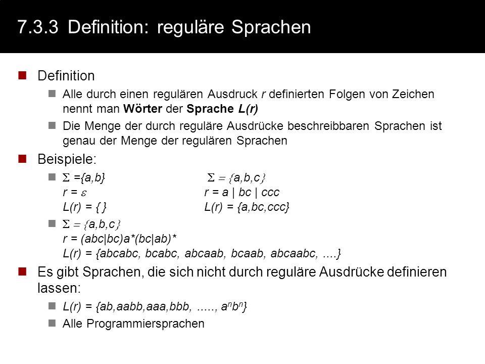 7.3.2Definition: reguläre Ausdrücke Definition Reguläre Ausdrücke sind Formeln, mit denen (bestimmte) Sprachen definiert werden könnn Sei ein endliche