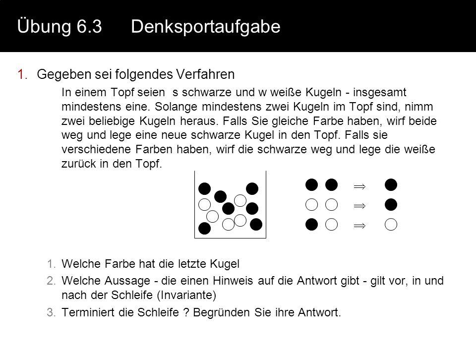 Übung 6.2 Einfache Verifikation Gegeben ist folgender Algorithmus {a 0, c>0} // Vorbedingung P(a,b,c) a=b; d=b-a; if (c == 0) then d=5; else d=d+1; 1.