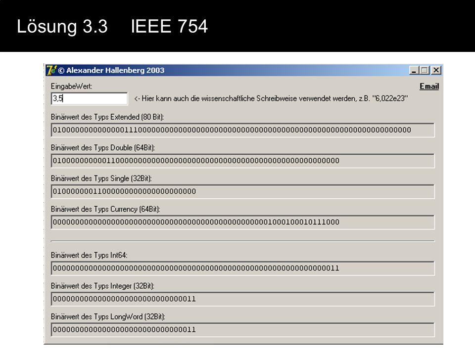 Lösung 3.2Gebrochene Zahlen 3. = 3,14159265358979311... 10 = 11,00100100001111110110101010001000100001011010001100... 2 Mantisse Exponent 0,1100100100