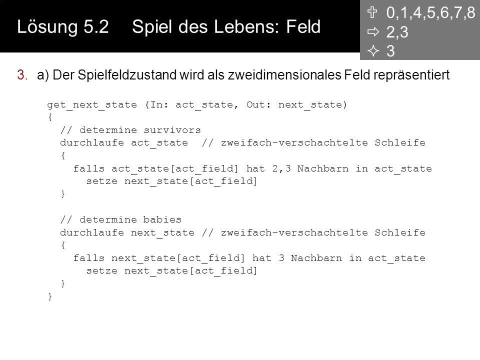 Lösung 5.2Spiel des Lebens: Ansätze 3.Stellen sie einen umgangssprachlichen Lösungsansatz auf Entwurf der Datenstrukturen - zwei Ansätze: Der Spielfel