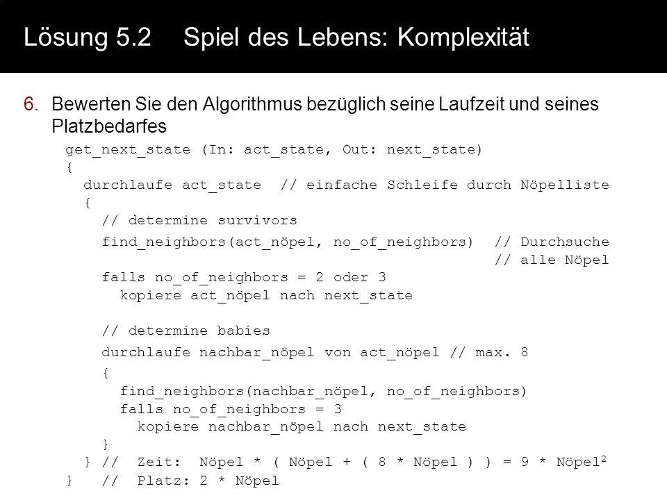 Lösung 5.2Spiel des Lebens: Strukturen 3.Stellen sie einen umgangssprachlichen Lösungsansatz auf Entwurf der Datenstrukturen - zwei Ansätze: Der Spiel