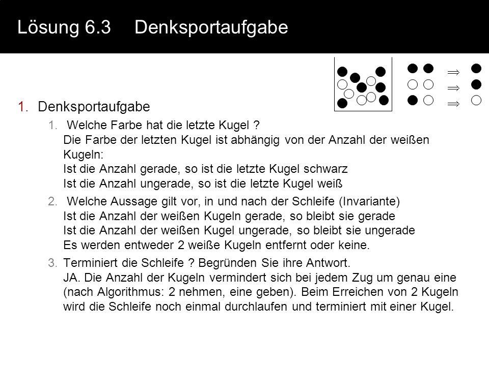 Lösung 6.2 Einfache Verifikation Gegeben ist folgender Algorithmus {a 0, c>0} a=b; {a=b, b>0, c>0} d=b-a; {d=b-a, a=b, b>0, c>0} {d=0, b>0, c>0} if (c