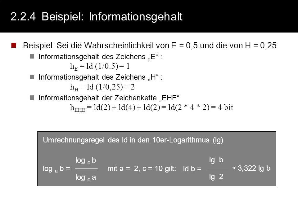 2.2.3Definition: Informationsgehalt eines Zeichens Idee: Der Informationsgehalt eines Symbols x i hängt von der Wahrscheinlichkeit seines Auftretens a
