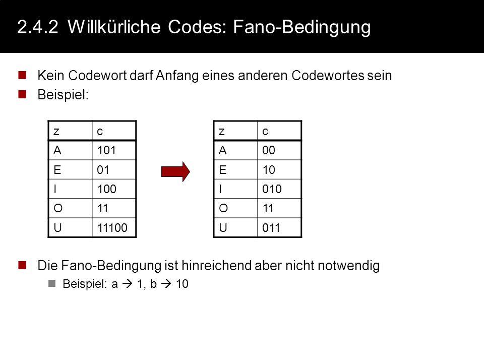 2.4.2Willkürliche Codes Codes sollten so beschaffen sein, dass sie bei der Decodierung eindeutig sind. Beispiel: Problem Dekodierung: 10111100100=101