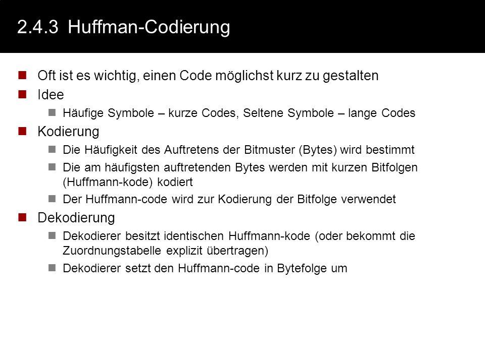 2.4.2Willkürliche Codes: Fano-Bedingung Kein Codewort darf Anfang eines anderen Codewortes sein Beispiel: Die Fano-Bedingung ist hinreichend aber nich
