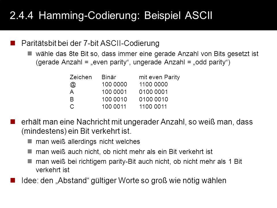 2.4.4Hamming-Codierung Manchmal ist es wichtig, Fehler in einem Code zu erkennen und ggf. zu korrigieren. (z.B. bei der Übertragung) Idee Gezielter Ei