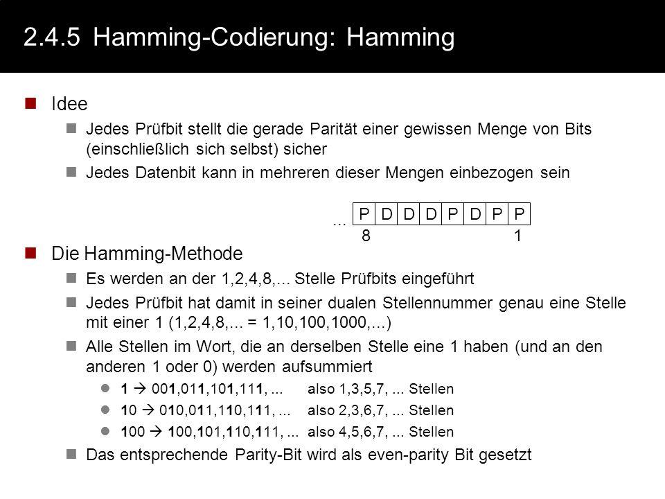 2.4.5Hamming-Codierung: Fehlerkorrektur Fehler, bei denen höchsten (D-1)/2 Bits gestört sind, können sicher korrigiert werden einige andere Fehler kön