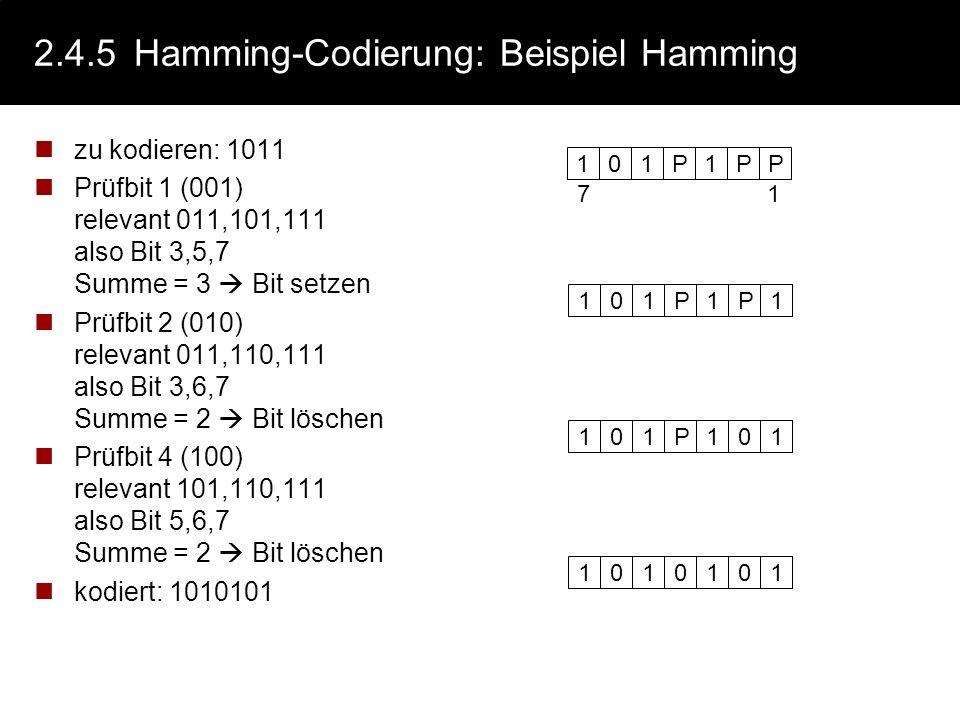 2.4.5Hamming-Codierung: Hamming Idee Jedes Prüfbit stellt die gerade Parität einer gewissen Menge von Bits (einschließlich sich selbst) sicher Jedes D