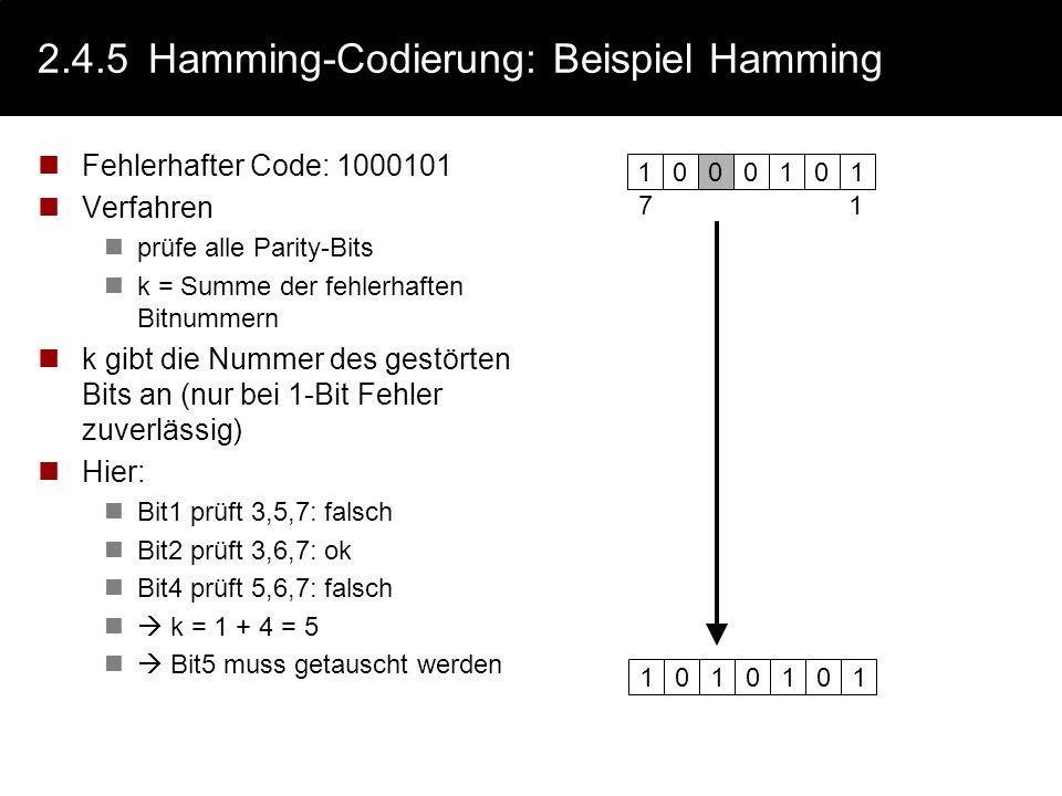 2.4.5Hamming-Codierung: Beispiel Hamming zu kodieren: 1011 Prüfbit 1 (001) relevant 011,101,111 also Bit 3,5,7 Summe = 3 Bit setzen Prüfbit 2 (010) re