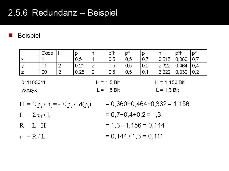 2.4.6Definition: Redundanz Die mittlere Wortlänge eines Binärcodes ist immer größer oder gleich dem mittleren Informationsgehalt. Die Differenz zwisch
