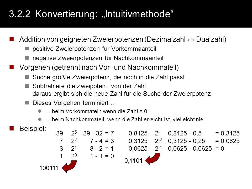 3.2.1Zahlensysteme - Beispiele Dezimalsystem: 1999 10 =1 * 10 3 + 9 * 10 2 + 9 * 10 1 + 9 * 10 0 Binärsysten: 1999 10 =1 * 2 10 +1 * 2 9 +1 * 2 8 +1 *