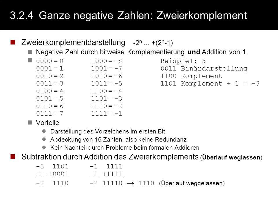 3.2.4Ganze negative Zahlen: Probleme Darstellung des Vorzeichens im ersten Bit, z.B. 0000=01000= 0 0001=11001=-1 0010=21010=-2 0011=31011=-3 0100=4110