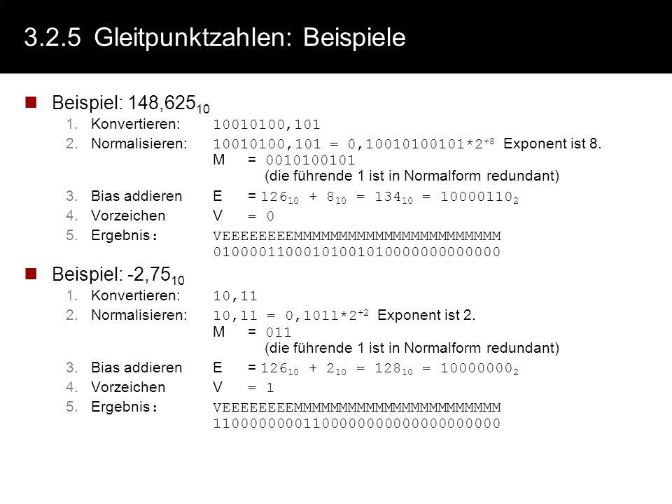 3.2.5Gleitpunktzahlen: Umwandlung Umwandlung Dezimalzahl in binäre Gleitpunktzahl (nach IEEE 754) Umwandlung der Dezimalzahl in Binärzahl mit Nachkomm