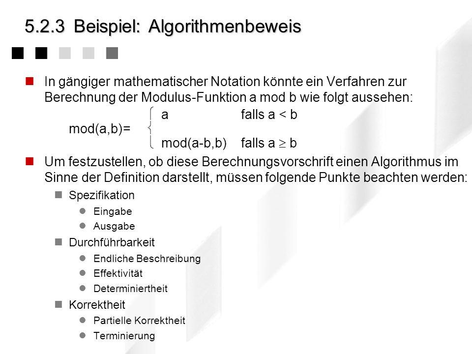 5.2.2Der Algorithmus : Zusammenfassung Definition Ein Algorithmus (algorithm) ist die Beschreibung eines Verfahrens, um aus gewissen Eingabegrößen bes
