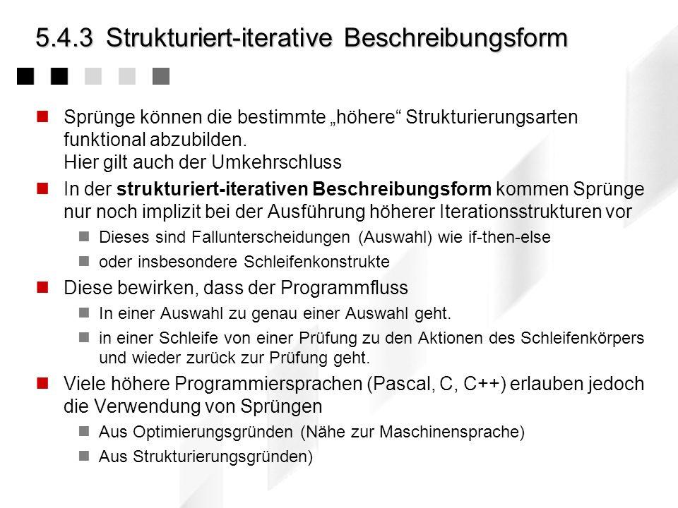 5.4.2Strukturierung durch Sprung Anwendung von Sprüngen ist sehr gefährlich! Sprünge strukturieren komplexe Programm nicht ausreichend - der Steuerung