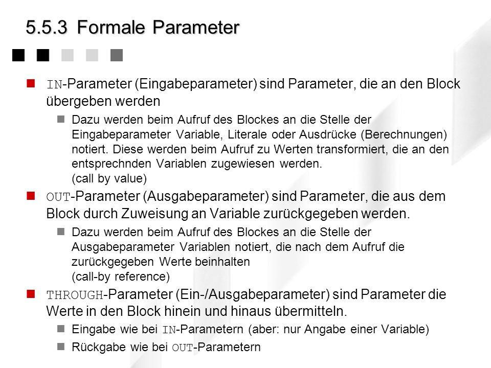 5.5.2Notation Ein Block ist die Zusammenfassung von Aktionen und wird wie folgt beschrieben: Pseudocode: blockname (IN: x 1 :Type 1, … ; OUT: y 1 :Typ