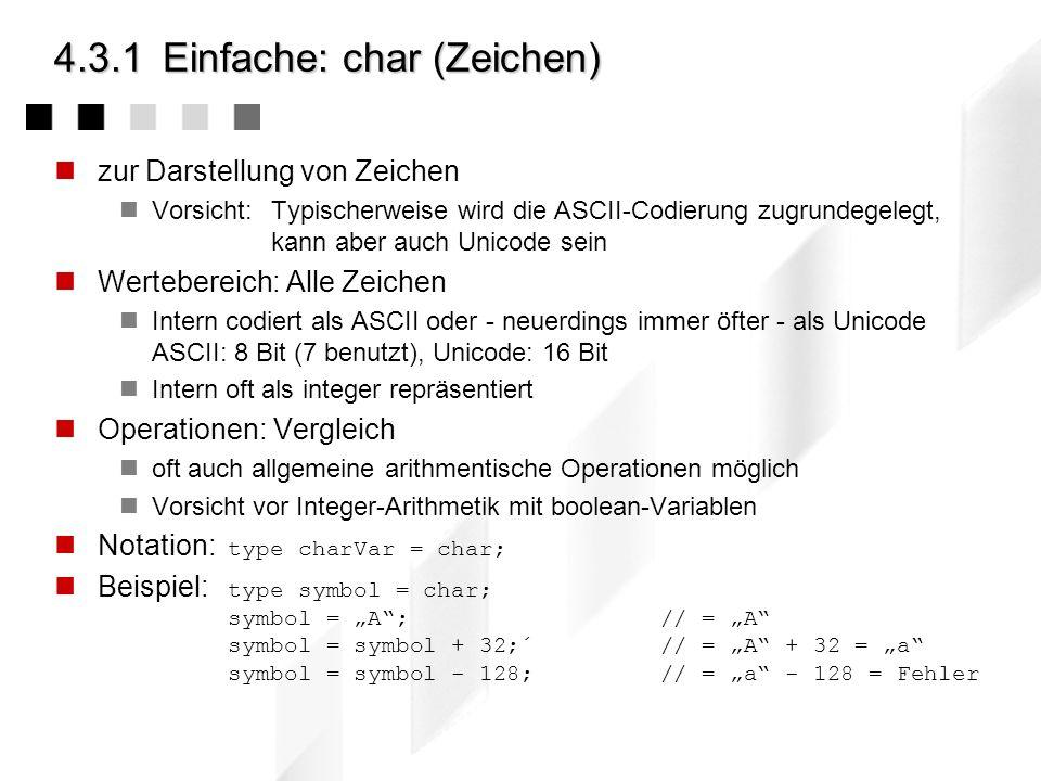 4.3.1Einfache: char (Zeichen) zur Darstellung von Zeichen Vorsicht:Typischerweise wird die ASCII-Codierung zugrundegelegt, kann aber auch Unicode sein