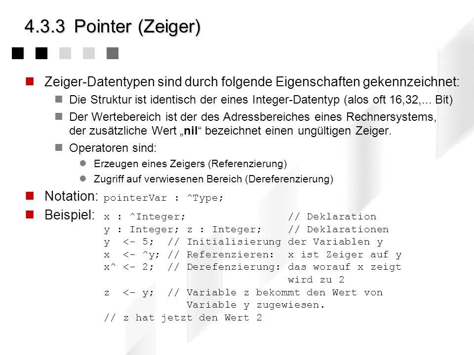 4.3.3Pointer (Zeiger) Zeiger-Datentypen sind durch folgende Eigenschaften gekennzeichnet: Die Struktur ist identisch der eines Integer-Datentyp (alos