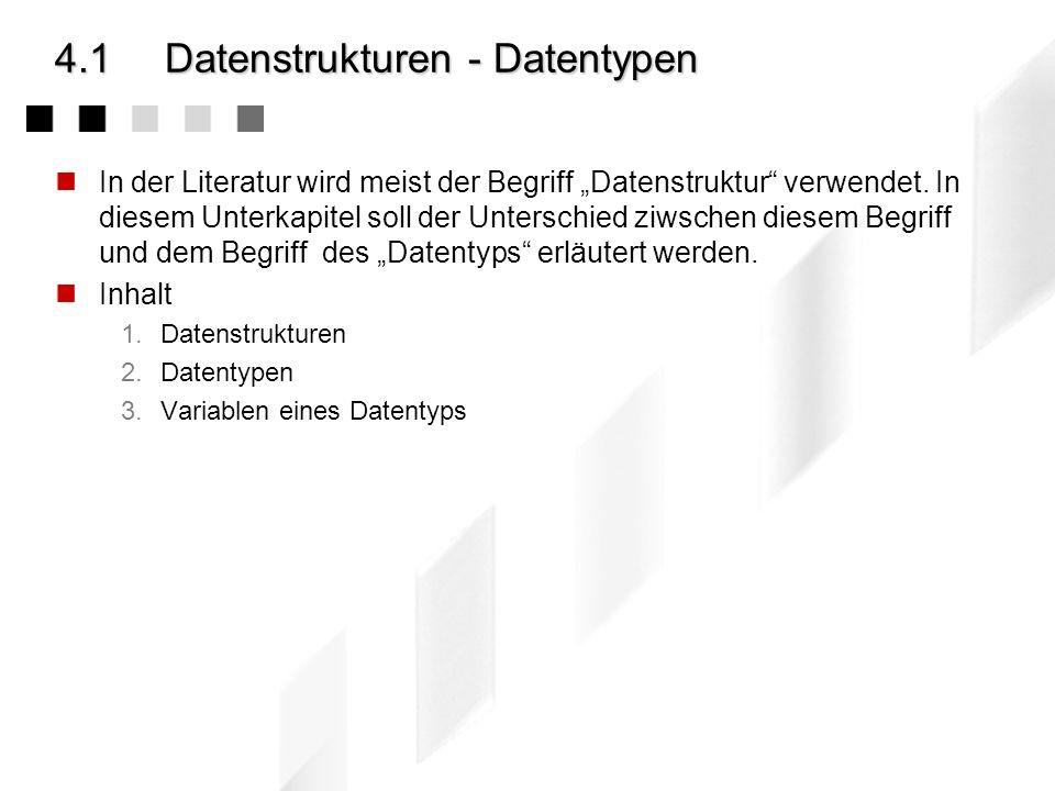 4.1Datenstrukturen - Datentypen In der Literatur wird meist der Begriff Datenstruktur verwendet. In diesem Unterkapitel soll der Unterschied ziwschen