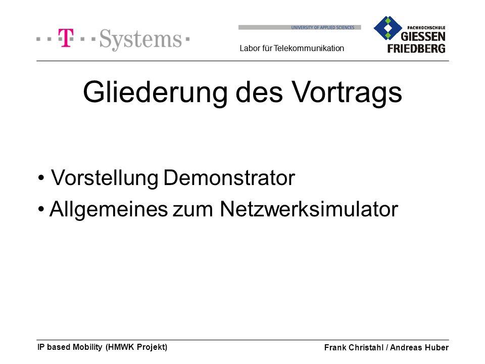 Labor für Telekommunikation IP based Mobility (HMWK Projekt)Frank Christahl / Andreas Huber Labor für Telekommunikation Gliederung des Vortrags Vorstellung Demonstrator Allgemeines zum Netzwerksimulator
