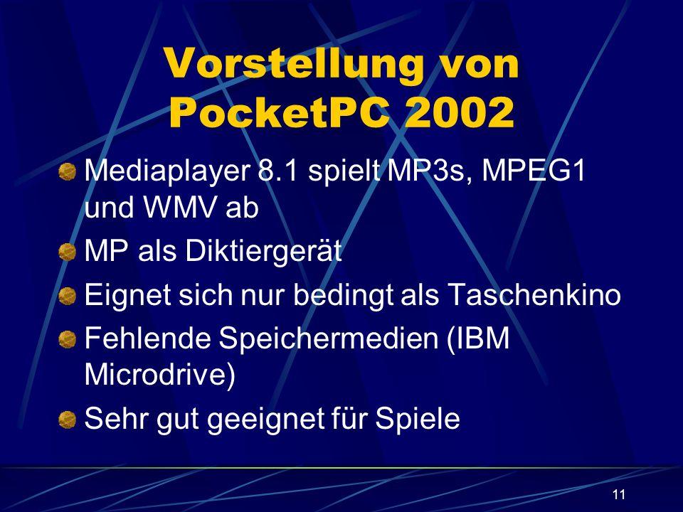 11 Vorstellung von PocketPC 2002 Mediaplayer 8.1 spielt MP3s, MPEG1 und WMV ab MP als Diktiergerät Eignet sich nur bedingt als Taschenkino Fehlende Sp