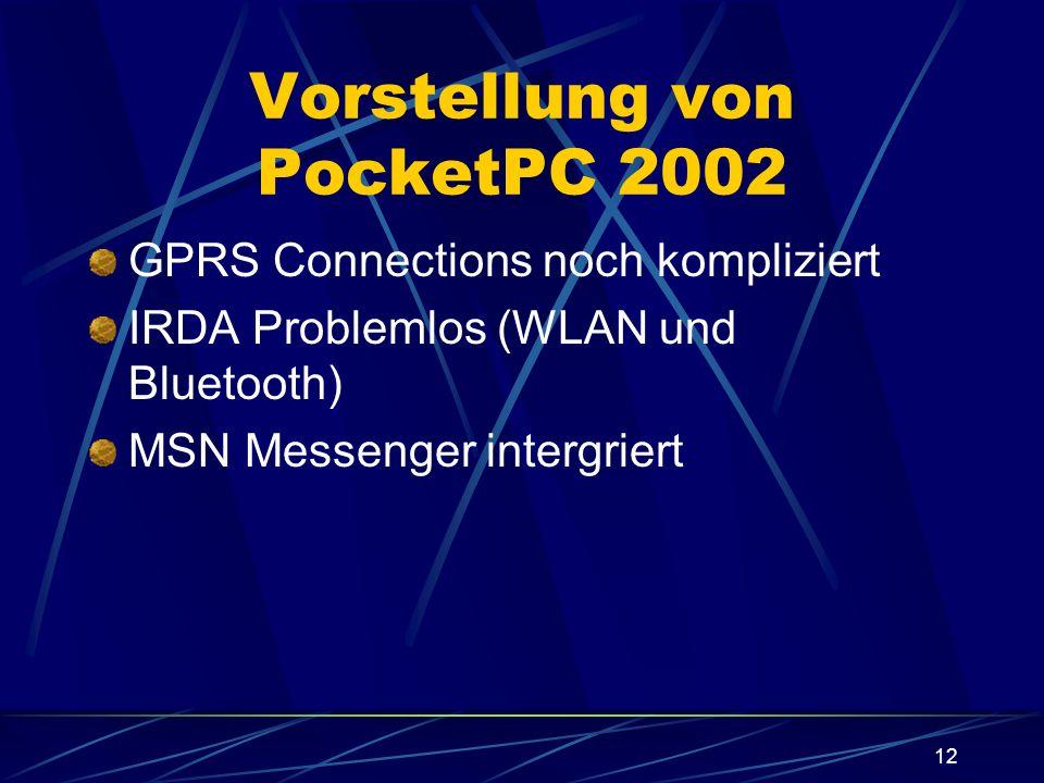 12 Vorstellung von PocketPC 2002 GPRS Connections noch kompliziert IRDA Problemlos (WLAN und Bluetooth) MSN Messenger intergriert