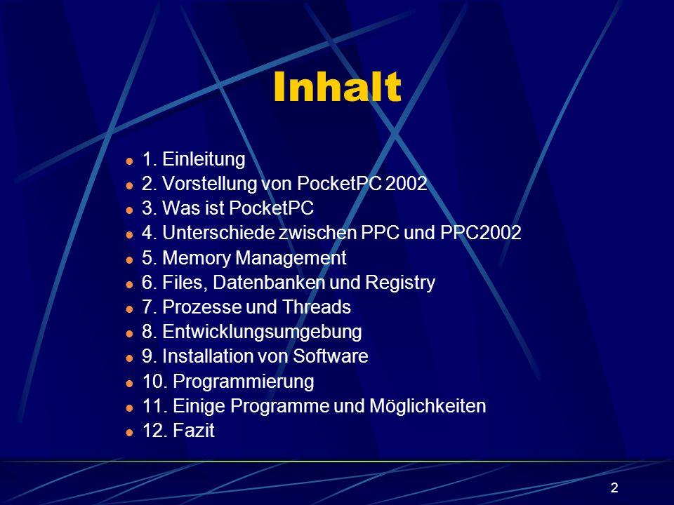 2 Inhalt 1. Einleitung 2. Vorstellung von PocketPC 2002 3. Was ist PocketPC 4. Unterschiede zwischen PPC und PPC2002 5. Memory Management 6. Files, Da
