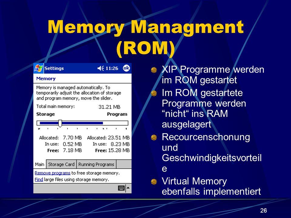 26 Memory Managment (ROM) XIP Programme werden im ROM gestartet Im ROM gestartete Programme werden nicht ins RAM ausgelagert Recourcenschonung und Ges