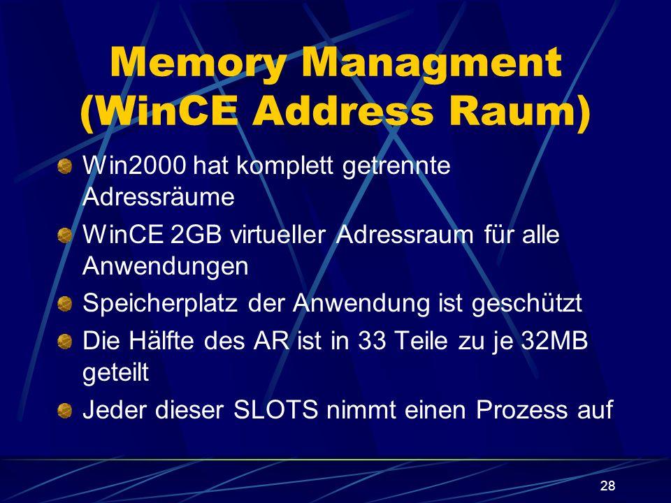 28 Memory Managment (WinCE Address Raum) Win2000 hat komplett getrennte Adressräume WinCE 2GB virtueller Adressraum für alle Anwendungen Speicherplatz