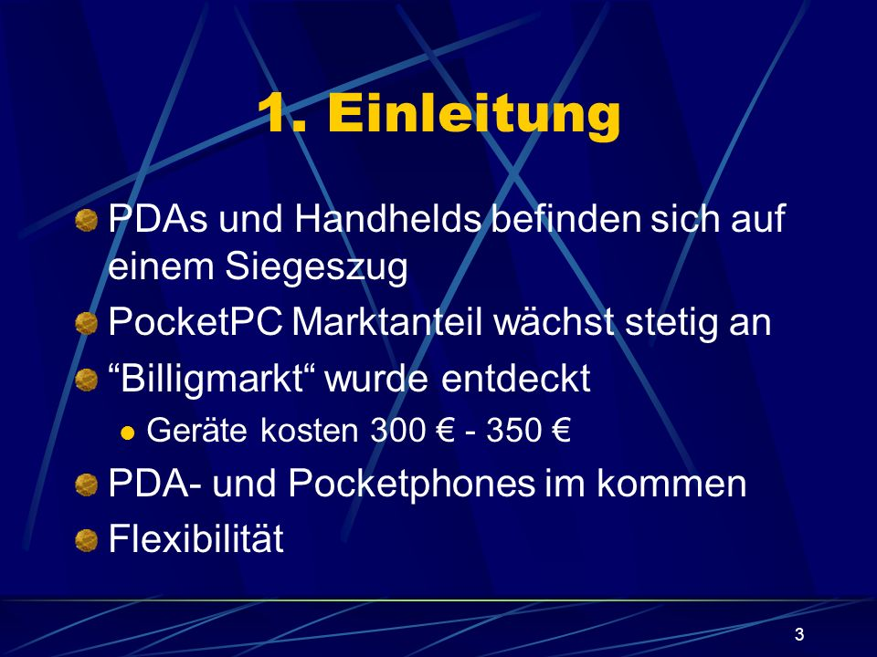 3 1. Einleitung PDAs und Handhelds befinden sich auf einem Siegeszug PocketPC Marktanteil wächst stetig an Billigmarkt wurde entdeckt Geräte kosten 30