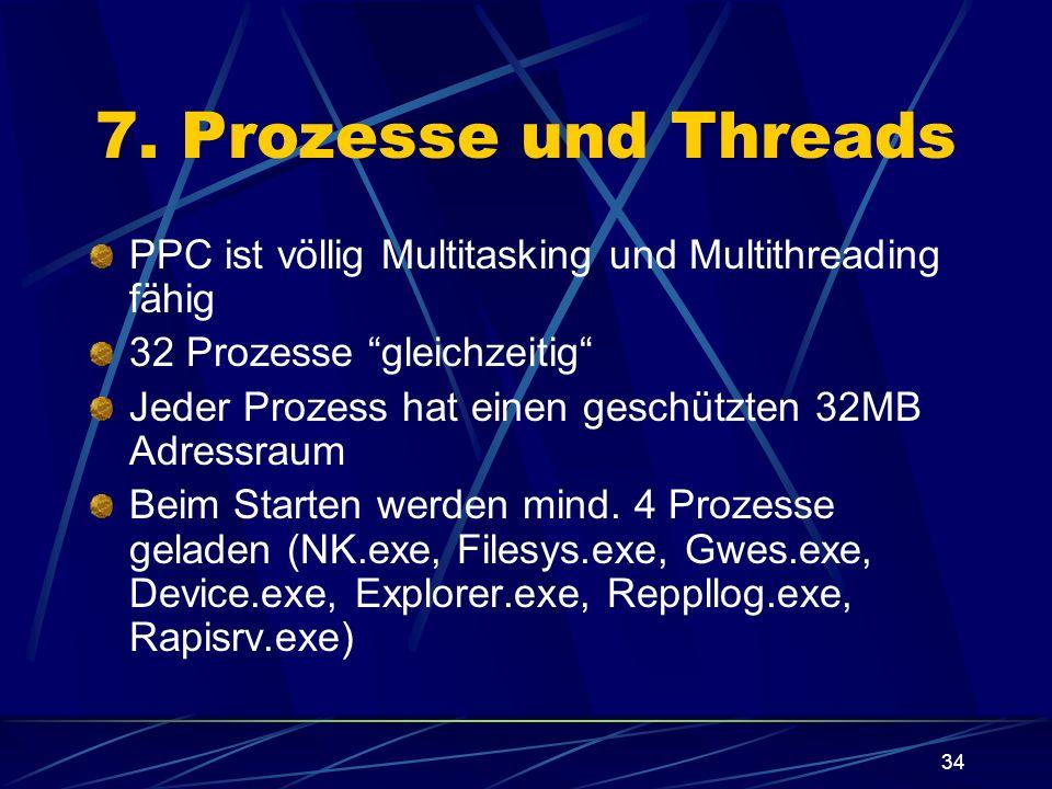 34 7. Prozesse und Threads PPC ist völlig Multitasking und Multithreading fähig 32 Prozesse gleichzeitig Jeder Prozess hat einen geschützten 32MB Adre