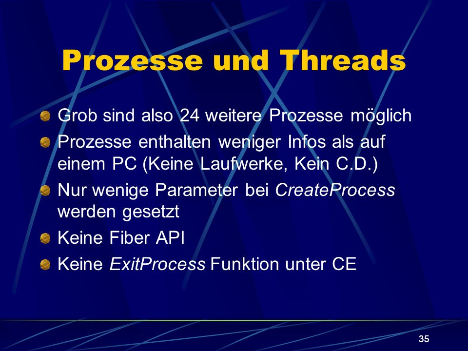 35 Prozesse und Threads Grob sind also 24 weitere Prozesse möglich Prozesse enthalten weniger Infos als auf einem PC (Keine Laufwerke, Kein C.D.) Nur