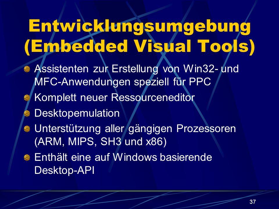 37 Entwicklungsumgebung (Embedded Visual Tools) Assistenten zur Erstellung von Win32- und MFC-Anwendungen speziell für PPC Komplett neuer Ressourcened