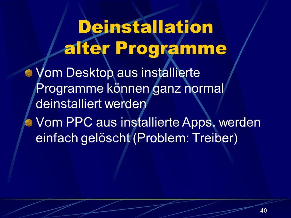 40 Deinstallation alter Programme Vom Desktop aus installierte Programme können ganz normal deinstalliert werden Vom PPC aus installierte Apps. werden