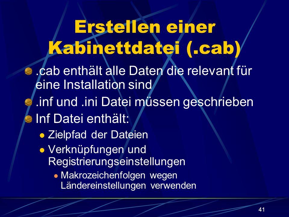 41 Erstellen einer Kabinettdatei (.cab).cab enthält alle Daten die relevant für eine Installation sind.inf und.ini Datei müssen geschrieben Inf Datei