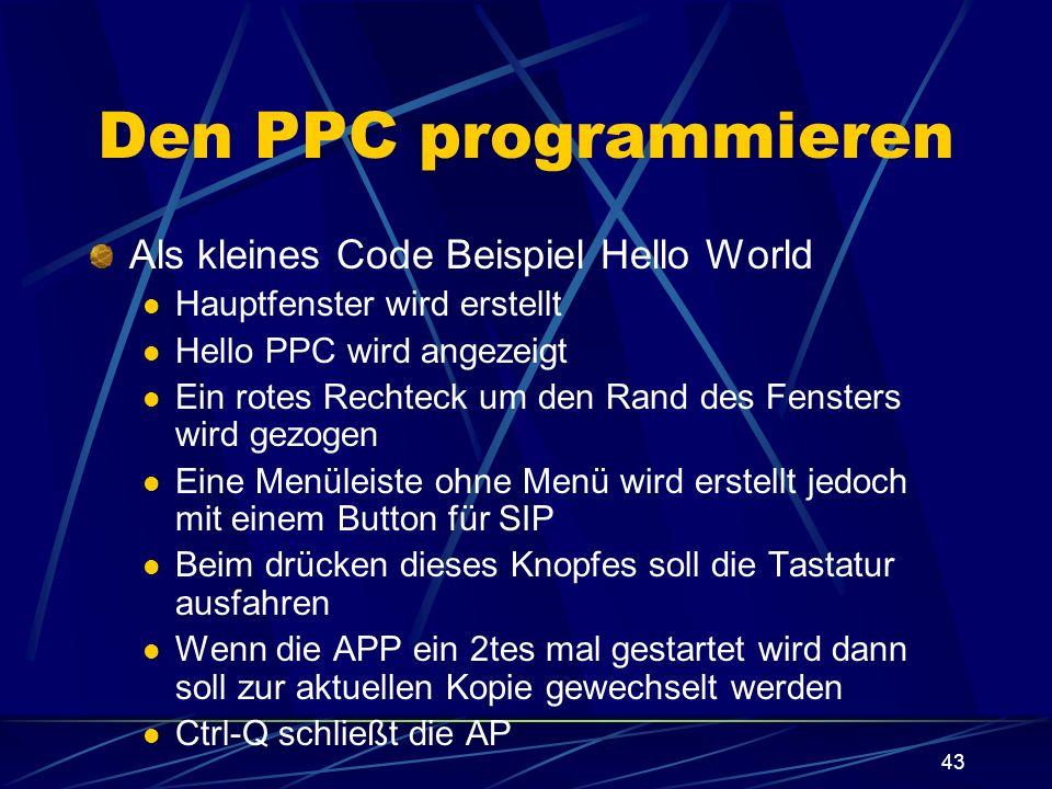 43 Den PPC programmieren Als kleines Code Beispiel Hello World Hauptfenster wird erstellt Hello PPC wird angezeigt Ein rotes Rechteck um den Rand des