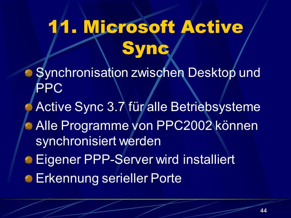 44 11. Microsoft Active Sync Synchronisation zwischen Desktop und PPC Active Sync 3.7 für alle Betriebsysteme Alle Programme von PPC2002 können synchr