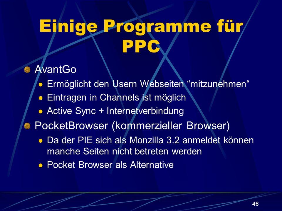46 Einige Programme für PPC AvantGo Ermöglicht den Usern Webseiten mitzunehmen Eintragen in Channels ist möglich Active Sync + Internetverbindung Pock