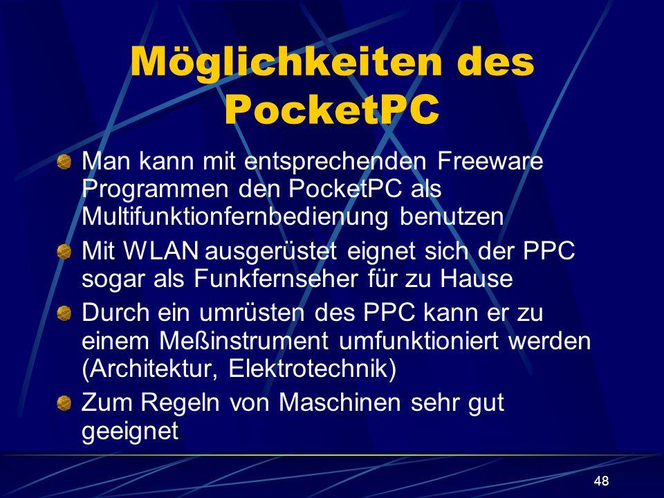 48 Möglichkeiten des PocketPC Man kann mit entsprechenden Freeware Programmen den PocketPC als Multifunktionfernbedienung benutzen Mit WLAN ausgerüste