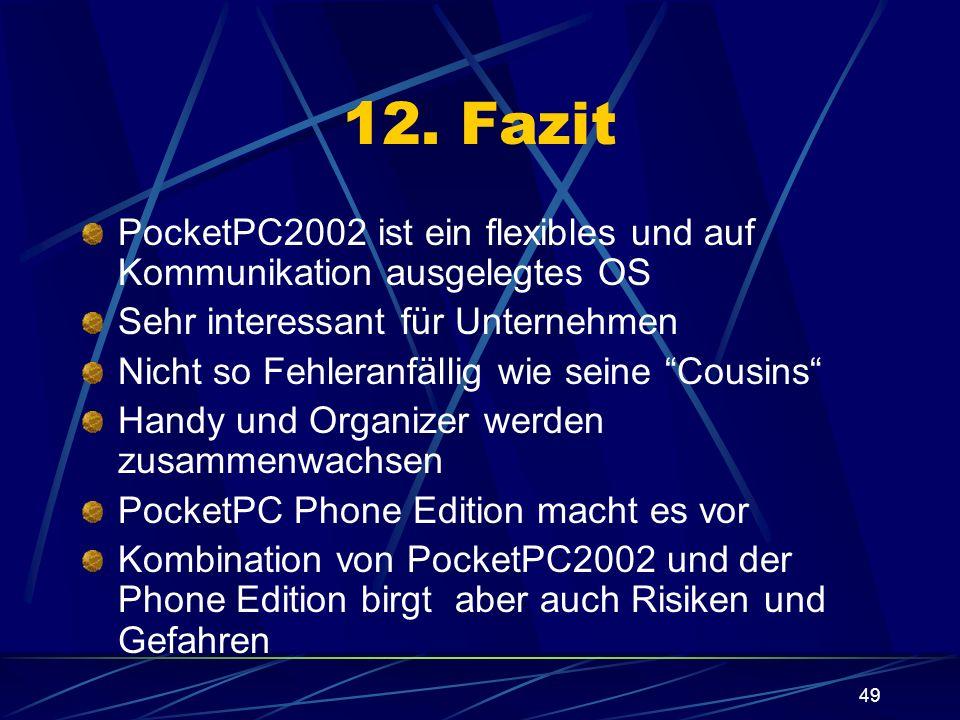 49 12. Fazit PocketPC2002 ist ein flexibles und auf Kommunikation ausgelegtes OS Sehr interessant für Unternehmen Nicht so Fehleranfällig wie seine Co