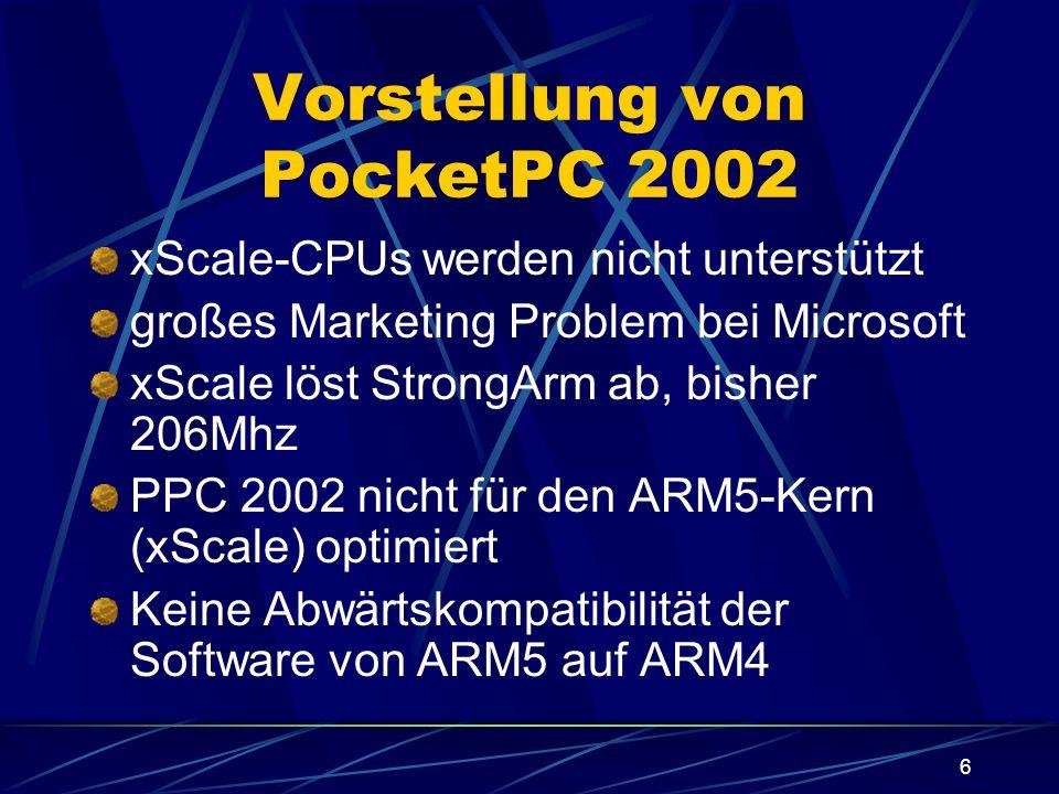 6 Vorstellung von PocketPC 2002 xScale-CPUs werden nicht unterstützt großes Marketing Problem bei Microsoft xScale löst StrongArm ab, bisher 206Mhz PP