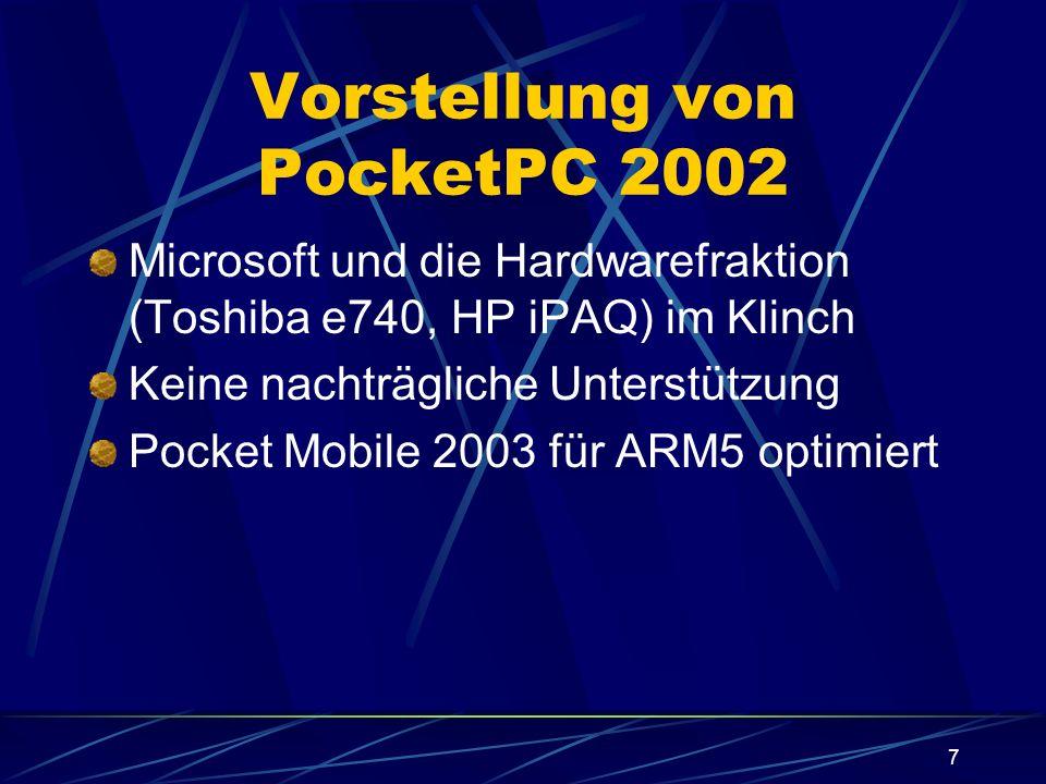 7 Vorstellung von PocketPC 2002 Microsoft und die Hardwarefraktion (Toshiba e740, HP iPAQ) im Klinch Keine nachträgliche Unterstützung Pocket Mobile 2