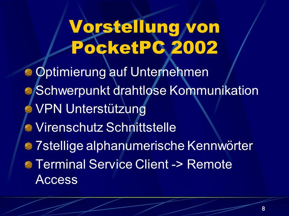 8 Vorstellung von PocketPC 2002 Optimierung auf Unternehmen Schwerpunkt drahtlose Kommunikation VPN Unterstützung Virenschutz Schnittstelle 7stellige
