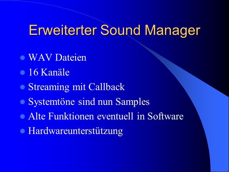 Erweiterter Sound Manager WAV Dateien 16 Kanäle Streaming mit Callback Systemtöne sind nun Samples Alte Funktionen eventuell in Software Hardwareunterstützung