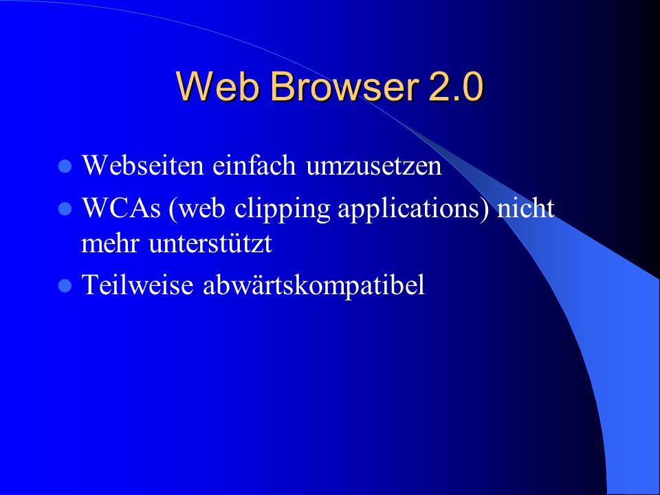Web Browser 2.0 Webseiten einfach umzusetzen WCAs (web clipping applications) nicht mehr unterstützt Teilweise abwärtskompatibel