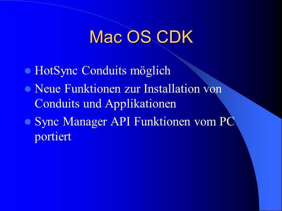 Mac OS CDK HotSync Conduits möglich Neue Funktionen zur Installation von Conduits und Applikationen Sync Manager API Funktionen vom PC portiert
