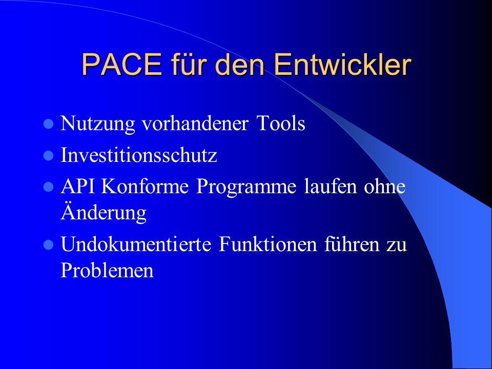PACE für den Entwickler Nutzung vorhandener Tools Investitionsschutz API Konforme Programme laufen ohne Änderung Undokumentierte Funktionen führen zu Problemen