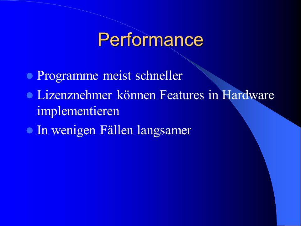 Performance Programme meist schneller Lizenznehmer können Features in Hardware implementieren In wenigen Fällen langsamer