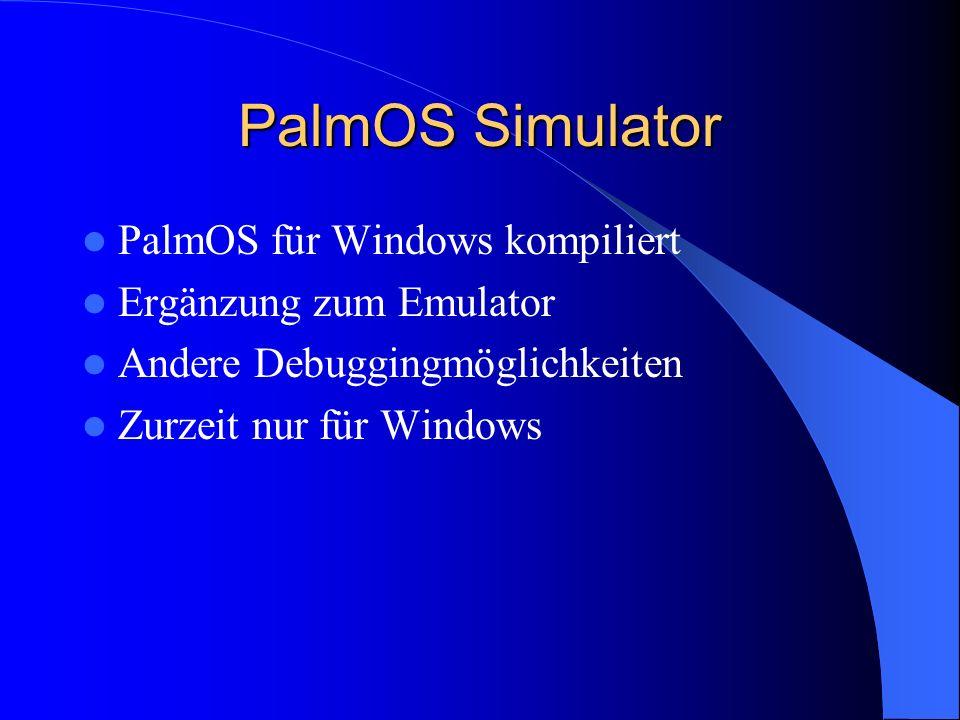 PalmOS Simulator PalmOS für Windows kompiliert Ergänzung zum Emulator Andere Debuggingmöglichkeiten Zurzeit nur für Windows